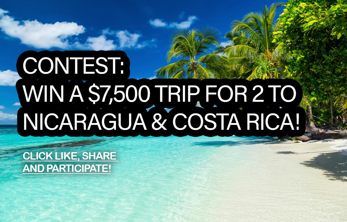 Contest: Win a trip for 2 to Nicaragua and Costa Rica worth $7,500!